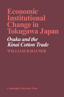 Economic Institutional Change in Tokugawa Japan: Osaka and the Kinai Cotton Trade (Paperback)
