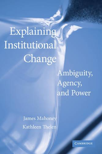 Explaining Institutional Change: Ambiguity, Agency, and Power (Paperback)