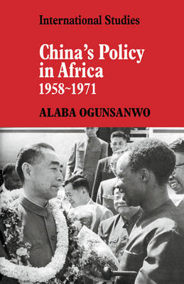 China's Policy in Africa 1958-71 - LSE Monographs in International Studies (Paperback)