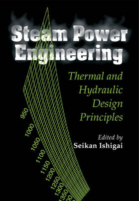 Steam Power Engineering: Thermal and Hydraulic Design Principles (Paperback)