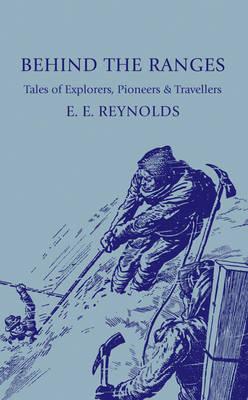 Behind the Ranges: Tales of Explorers, Pioneers and Travellers (Paperback)