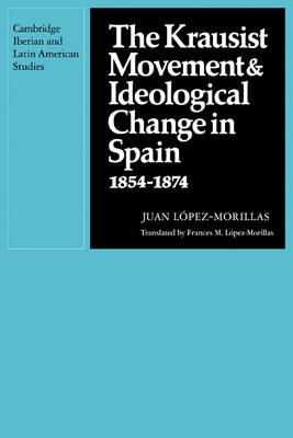 The Krausist Movement and Ideological Change in Spain, 1854-1874 - Cambridge Iberian and Latin American Studies (Paperback)
