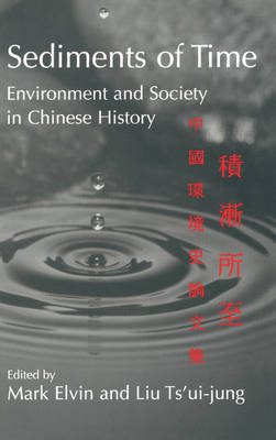 Sediments of Time 2 Part Paperback Set: Environment and Society in Chinese History - Studies in Environment and History