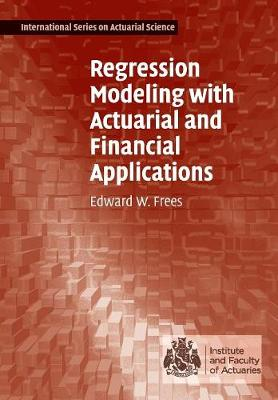 Regression Modeling with Actuarial and Financial Applications - International Series on Actuarial Science (Paperback)