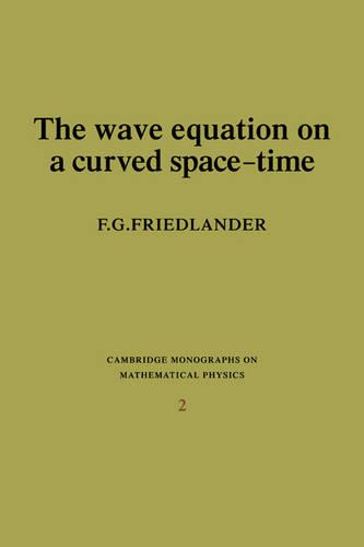 The Wave Equation on a Curved Space-Time - Cambridge Monographs on Mathematical Physics (Paperback)