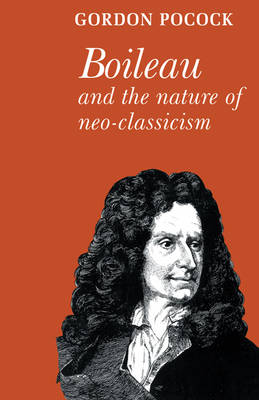 Major European Authors Series: Boileau and the Nature of Neoclassicism (Paperback)