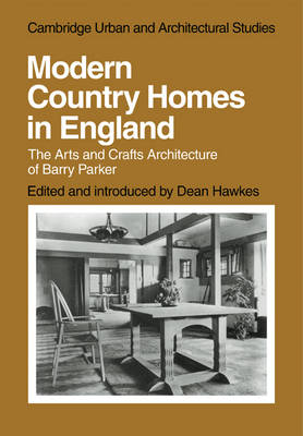 Cambridge Urban and Architectural Studies: Modern Country Homes in England: The Arts and Crafts Architecture of Barry Parker Series Number 11 (Paperback)
