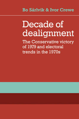 Decade of Dealignment: The Conservative Victory of 1979 and Electoral Trends in the 1970s (Paperback)