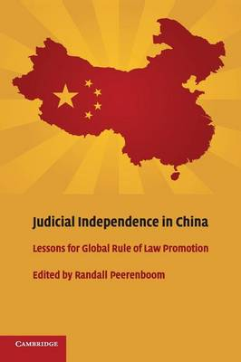 Judicial Independence in China: Lessons for Global Rule of Law Promotion (Paperback)