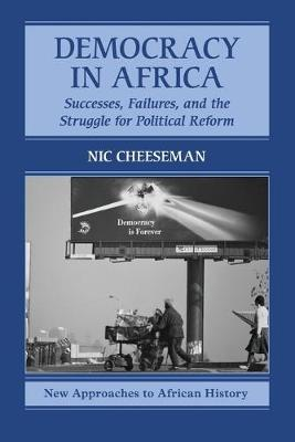 Democracy in Africa: Successes, Failures, and the Struggle for Political Reform - New Approaches to African History 9 (Paperback)