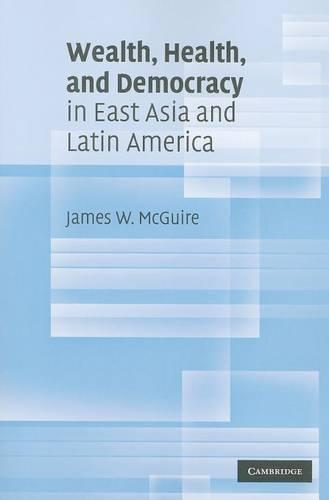 Wealth, Health, and Democracy in East Asia and Latin America (Paperback)