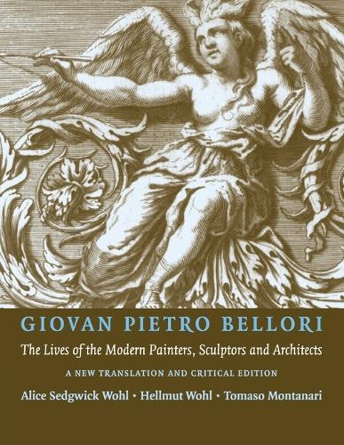 Giovan Pietro Bellori: The Lives of the Modern Painters, Sculptors and Architects: A New Translation and Critical Edition (Paperback)