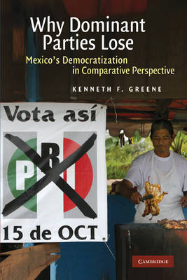 Why Dominant Parties Lose: Mexico's Democratization in Comparative Perspective (Paperback)