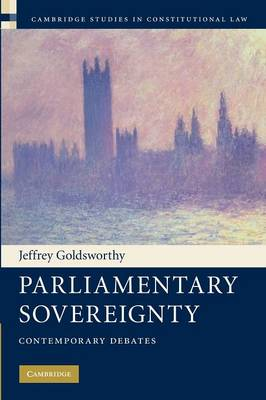 Parliamentary Sovereignty: Contemporary Debates - Cambridge Studies in Constitutional Law 1 (Paperback)