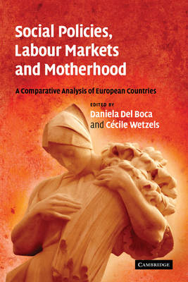 Social Policies, Labour Markets and Motherhood: A Comparative Analysis of European Countries (Paperback)