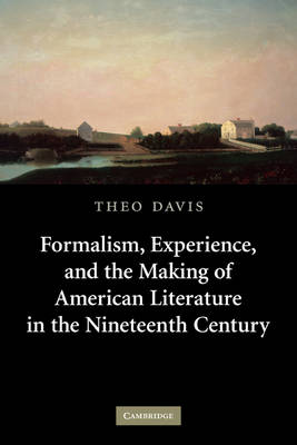 Cambridge Studies in American Literature and Culture: Formalism, Experience, and the Making of American Literature in the Nineteenth Century Series Number 153 (Paperback)