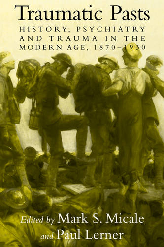 Traumatic Pasts: History, Psychiatry, and Trauma in the Modern Age, 1870-1930 - Cambridge Studies in the History of Medicine (Paperback)