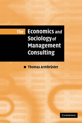 The Economics and Sociology of Management Consulting (Paperback)