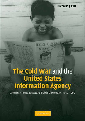 The Cold War and the United States Information Agency: American Propaganda and Public Diplomacy, 1945-1989 (Paperback)
