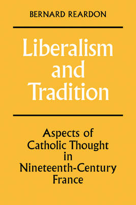 Liberalism and Tradition: Aspects of Catholic Thought in Nineteenth-Century France (Paperback)