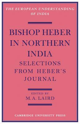 European Understanding of India Series: Bishop Heber in Northern India: Selections from Heber's Journal (Paperback)