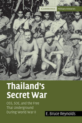 Thailand's Secret War: OSS, SOE and the Free Thai Underground during World War II - Cambridge Military Histories (Paperback)