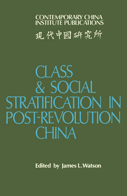 Class and Social Stratification in Post-Revolution China - Contemporary China Institute Publications (Paperback)