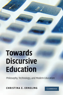 Towards Discursive Education: Philosophy, Technology, and Modern Education (Paperback)