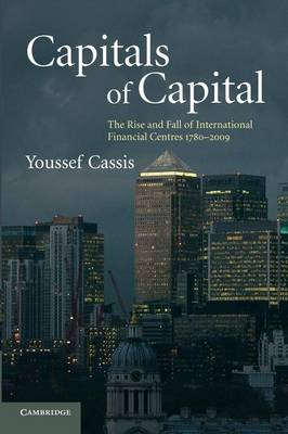 Capitals of Capital: The Rise and Fall of International Financial Centres 1780-2009 (Paperback)