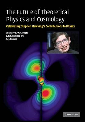 The Future of Theoretical Physics and Cosmology: Celebrating Stephen Hawking's Contributions to Physics (Paperback)