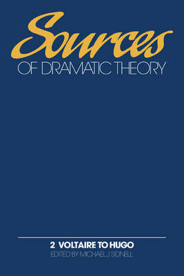 Sources of Dramatic Theory: Voltaire to Hugo Volume 2 (Paperback)