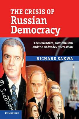 The Crisis of Russian Democracy: The Dual State, Factionalism and the Medvedev Succession (Paperback)