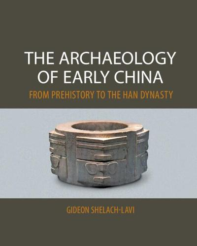 The Archaeology of Early China: From Prehistory to the Han Dynasty (Paperback)