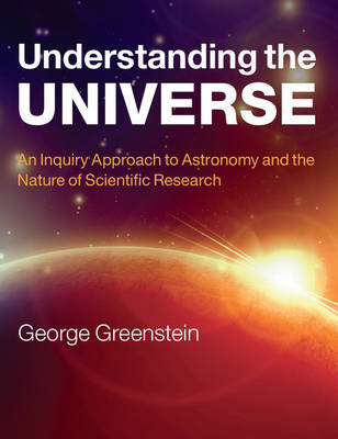 Understanding the Universe: An Inquiry Approach to Astronomy and the Nature of Scientific Research (Paperback)