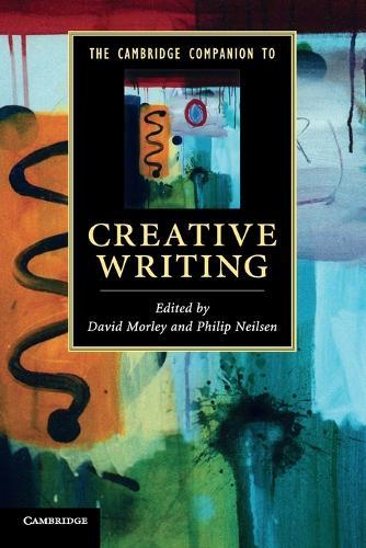 The Cambridge Companion to Creative Writing - Cambridge Companions to Literature (Paperback)