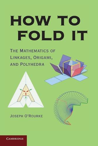 How to Fold It: The Mathematics of Linkages, Origami, and Polyhedra (Paperback)