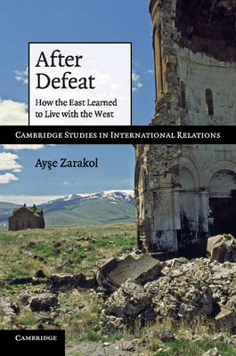 After Defeat: How the East Learned to Live with the West - Cambridge Studies in International Relations (Paperback)