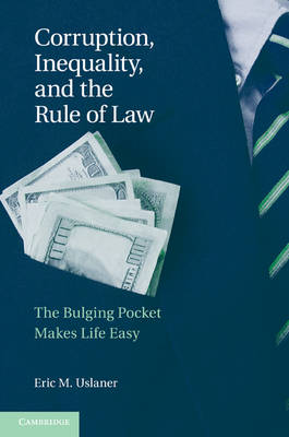 Corruption, Inequality, and the Rule of Law: The Bulging Pocket Makes the Easy Life (Paperback)