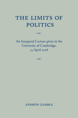 The Limits of Politics: An Inaugural Lecture Given in the University of Cambridge, 23 April 2008 (Paperback)