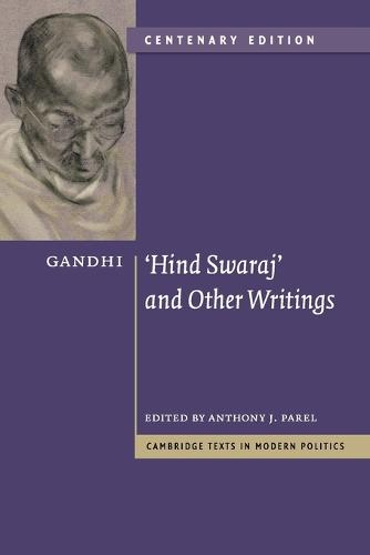 Gandhi: 'Hind Swaraj' and Other Writings Centenary Edition - Cambridge Texts in Modern Politics (Paperback)