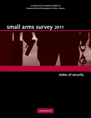 Small Arms Survey 2011: States of Security - Small Arms Survey (Paperback)