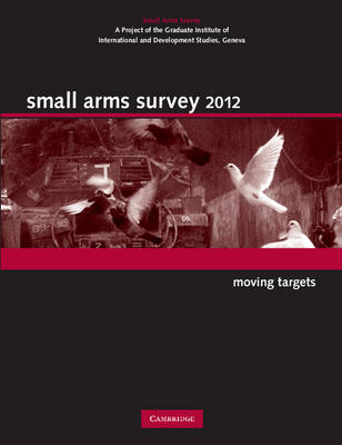 Small Arms Survey 2012: Moving Targets - Small Arms Survey (Paperback)