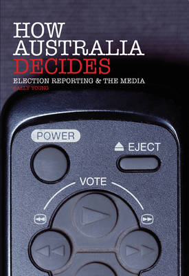 How Australia Decides: Election Reporting and the Media (Paperback)
