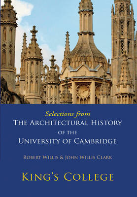 Selections from The Architectural History of the University of Cambridge: King's College and Eton College (Paperback)