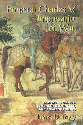 Emperor Charles V, Impresario of War: Campaign Strategy, International Finance, and Domestic Politics (Paperback)