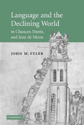 Language and the Declining World in Chaucer, Dante, and Jean de Meun - Cambridge Studies in Medieval Literature (Paperback)