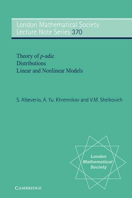 Theory of p-adic Distributions: Linear and Nonlinear Models - London Mathematical Society Lecture Note Series 370 (Paperback)
