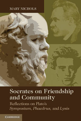 Socrates on Friendship and Community: Reflections on Plato's Symposium, Phaedrus,andLysis (Paperback)