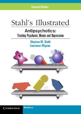 Stahl's Illustrated Antipsychotics: Treating Psychosis, Mania and Depression - Stahl's Illustrated (Paperback)