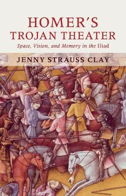 Homer's Trojan Theater: Space, Vision, and Memory in the IIiad (Paperback)